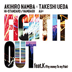 AKIHIRO NAMBA (Hi-STANDARD / NAMBA69) �~ TAKESHI UEDA (AA=) �wFIGHT IT OUT feat. K(Pay money To my Pain) / F.A.T.E.�x